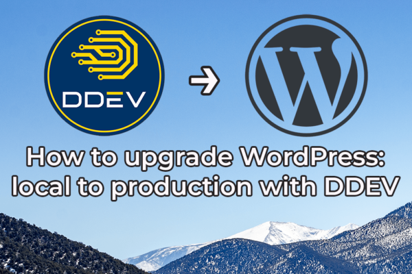 Title slide with logos and mountain range photo: How to upgrade WordPress: local to production with DDEV